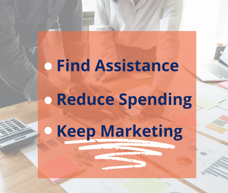 Find Assistance, Reduce Spending, Keep Marketing